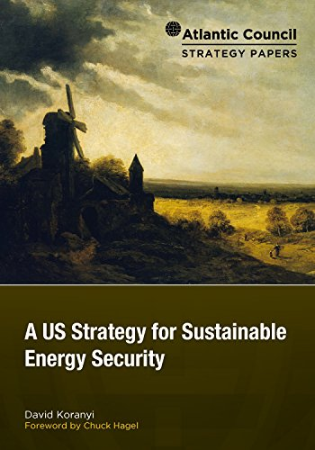 A US Strategy for Sustainable Energy Security (Atlantic Council Strategy Papers Book 2)