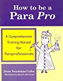 How To Be A Para Pro : A Comprehensive Training Manual For Paraprofessionals by Diane Twachtman-Cullen (2000-03-01)