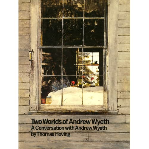 Two Worlds of Andrew Wyeth: A Conversation with Andrew Wyeth Thomas Hoving