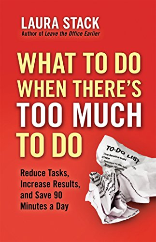 Pdf Business What To Do When There's Too Much To Do: Reduce Tasks, Increase Results, and Save 90 Minutes a Day