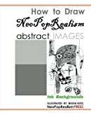 How to Draw NeoPopRealism Abstract Images, NeoPopRealism Press, 0615527434