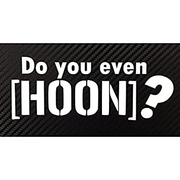 Amazoncom Do You Even Hoon JDM Style Decal Sticker Custom Die - Custom die cut vinyl stickers how to apply
