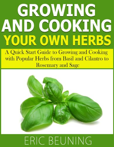 Growing and Cooking Herbs: A Quick Start Guide to Growing and Cooking with Popular Herbs from Basil and Cilantro to Rosemary and Sage by [Beuning, Eric]