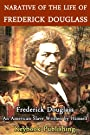 Narrative of The Life of Frederick Douglass - an American Slave written by himself (Slave Narrative Collection): Annotated Edition