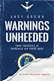 img - for Warnings Unheeded: Twin Tragedies at Fairchild Air Force Base book / textbook / text book