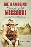 img - for Me Ramblins 'Cross the Wide Missouri: The Adventures of a Wayfarin Man in the Ol' West (Volume 1) book / textbook / text book