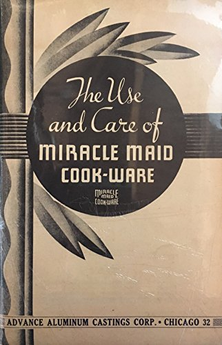 The Use and Care of Miracle Maid Cook-ware (Including a Brief Treatise on Waterless Cooking) (Miracle Cookware compare prices)