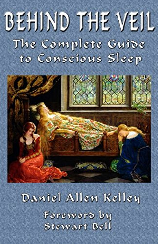 (Behind the Veil: The Complete Guide to Conscious Sleep)