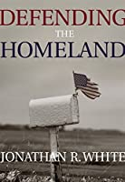 Defending the Homeland: Domestic Intelligence, Law Enforcement, and Security (Contemporary Issues in Crime and Justice Series)