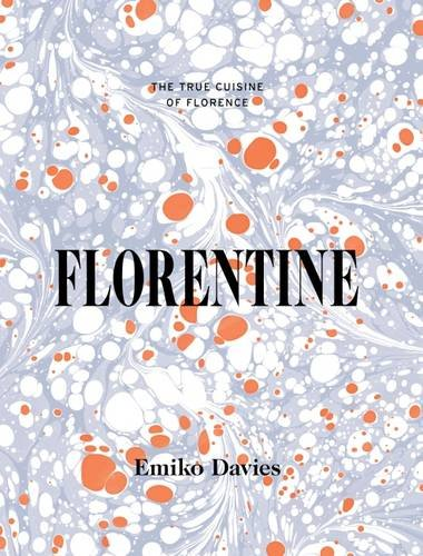 Florentine: The true cuisine of Florence by Emiko Davies
