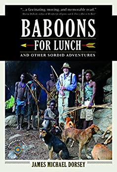Baboons for Lunch: And Other Sordid Adventures by [Dorsey, James Michael]