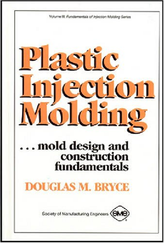 Plastic Injection Molding: Mold Design and Construction Fundamentals (Fundamentals of Injection Molding) (2673) (Fundamentals of injection molding series)