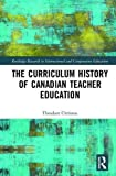 img - for The Curriculum History of Canadian Teacher Education (Routledge Research in International and Comparative Education) book / textbook / text book
