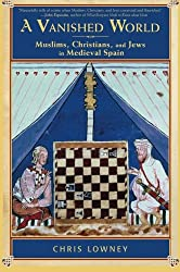 A Vanished World: Muslims, Christians, and Jews in Medieval Spain