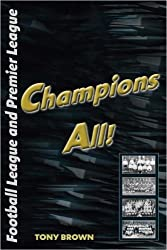 Champions All!: Champions of the Football League to 1992/93 and the Premier League to 2006/07