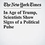 In Age of Trump, Scientists Show Signs of a Political Pulse | Amy Harmon,Henry Fountain