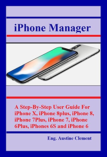 R.e.a.d Iphone Manager: A Step-By-Step User Guide For iPhone X, iPhone 8plus, iPhone 8, iPhone 7Plus, iPhone<br />WORD