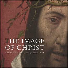 The Image of Christ: Neil MacGregor, Gabriele Finaldi
