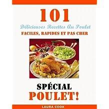 Spécial Poulet: 101 Délicieuses Recettes Au Poulet Faciles, Rapides et Pas Cher (French Edition)