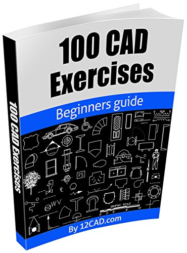 100 CAD Exercises - Learn by Practicing!: Learn to design 2D and 3D Models by Practicing with these 100 CAD Exercises!