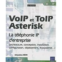 VoIP et ToIP, Asterisk : La téléphonie IP d'entreprise (architecture, conception, installation, configuration, déploiement, écosystème.)