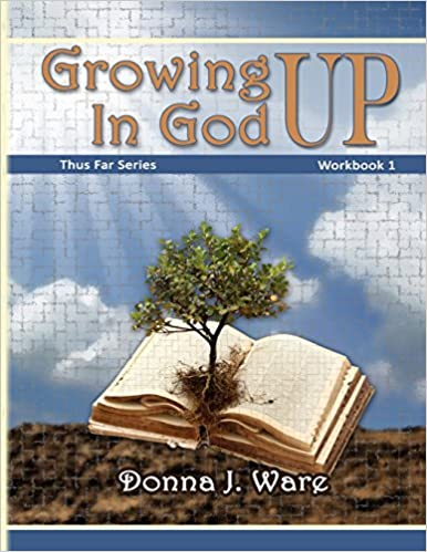 Growing UP In God: Workbook 1 (Thus Far Series)
