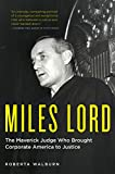 Miles Lord: The Maverick Judge Who Brought Corporate America to Justice