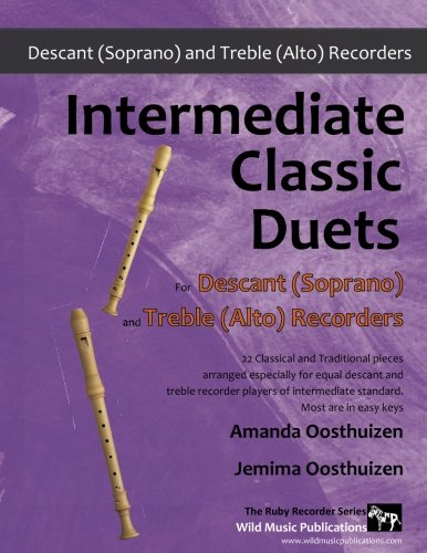 Intermediate Classic Duets for Descant (Soprano) and Treble (Alto) Recorders: 22 classical and traditional melodies for equal Descant and Treble ... intermediate standard. Most are in easy (Descant Recorder Music)