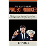 The Millionaire Project Manager: Maximize your Earning Potential and Career Growth in Project Management