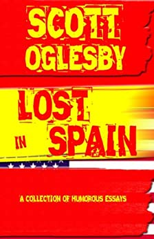 Lost In Spain: A Collection of Humorous Essays by [Oglesby, Scott]