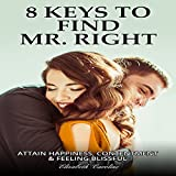 8 Keys To Find Mr. Right: Attain Happiness, Contentment & Feeling Blissful