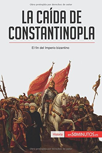 La caida de Constantinopla: El fin del imperio bizantino (Spanish Edition) [50Minutos.Es] (Tapa Blanda)
