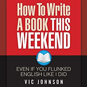 How to Write a Book This Weekend, Even If You Flunked English Like I Did Audiobook