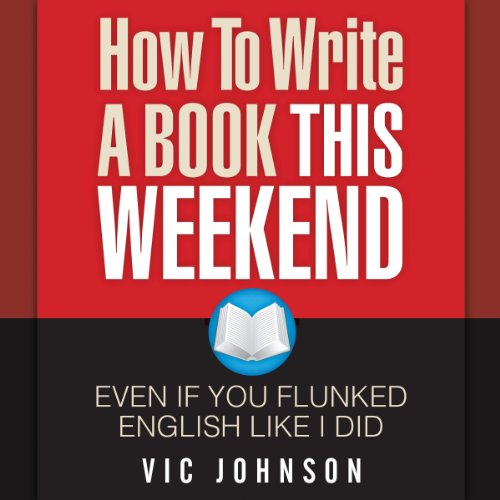 How to Write a Book This Weekend, Even If You Flunked English Like I Did Audiobook [Free Download by Trial] thumbnail