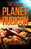 The Rise of Planet Rubicon - Part One
