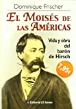 img - for El moises de las Americas/ The Moses of the Americas: Vida Y Obra Del Baro?n De Hirsch/ Life and Work of the Baron of Hirsch (Spanish Edition) book / textbook / text book
