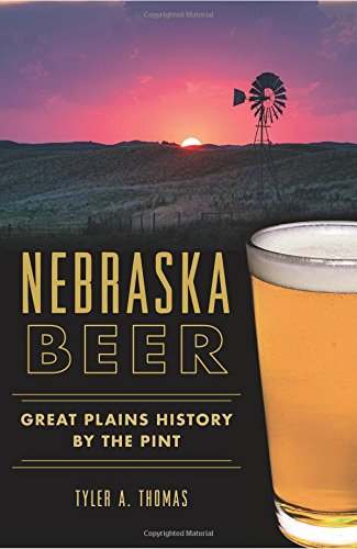Download Nebraska Beer:: Great Plains History by the Pint (American Palate) PDF