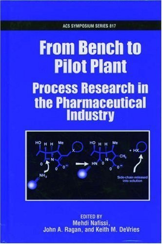 From Bench to Pilot Plant: Process Research in the Pharmaceutical Industry (ACS Symposium) by Nafissi, Mehdi published by American Chemical Society Hardcover PDF