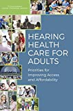 img - for Hearing Health Care for Adults: Priorities for Improving Access and Affordability book / textbook / text book