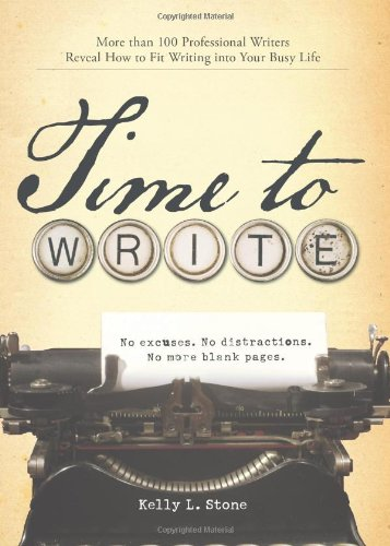 Time To Write  More Than 100 Professional Writers Reveal How To Fit Writing Into Your Busy Life