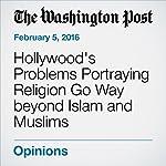 Hollywood's Problems Portraying Religion Go Way beyond Islam and Muslims | Alyssa Rosenberg