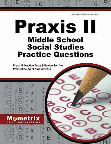 Praxis II Middle School: Social Studies Practice Questions: Praxis II Practice Tests & Exam Review for the Praxis II: Subject Assessments