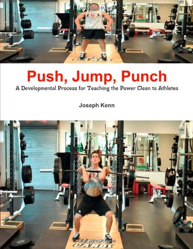 - Push, Jump, Punch A Developmental Process For Teaching The Power Clean To Athletes