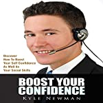 Boost Your Confidence:: Discover How to Boost Your Self Confidence as Well as Your Social Skills   Kyle Newman