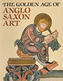 img - for The Golden Age of Anglo-Saxon Art book / textbook / text book