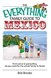 The Everything Family Guide To Mexico: From Pesos to Parasailing, All You Need for the Whole Family to Fiesta!