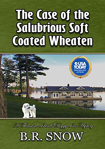 The Case of the Salubrious Soft Coated Wheaten (The Thousand Islands Doggy Inn Mysteries Book 19) by [Snow, B.R.]
