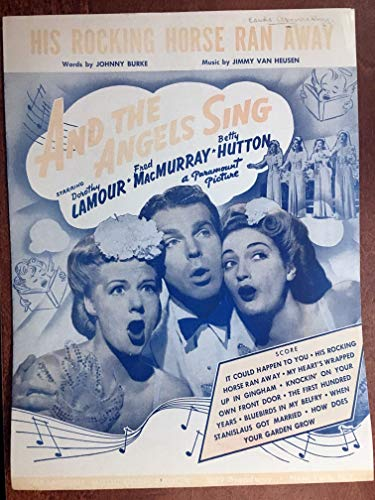(HIS ROCKING HORSE RAN AWAY (Jimmy Van Heusen SHEET MUSIC 1944) Excellent condition from the film AND THE ANGELS SING with Dorothy Lamour, Fred MacMurray and Betty Hutton (pictured), writing on upper right, priced accordingly)