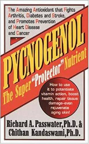 Pycnogenol The Super Protector Nutrient Richard A Passwater