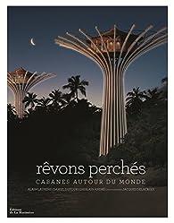 Rêvons perchés : Cabanes autour du monde par Alain Laurens